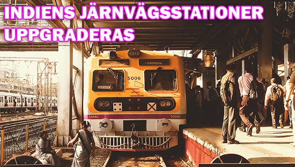 Indiens järnvägsstationer uppdateras i en rasande takt